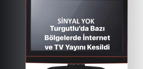 Turgutlu'da internet ve TV'de Kesinti